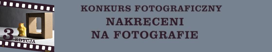 """konkurs fotograficzny """"NAKRĘCENI NA FOTOGRAFIĘ"""""""